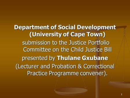 1 Department of Social Development (University of Cape Town) submission to the Justice Portfolio Committee on the Child Justice Bill submission to the.