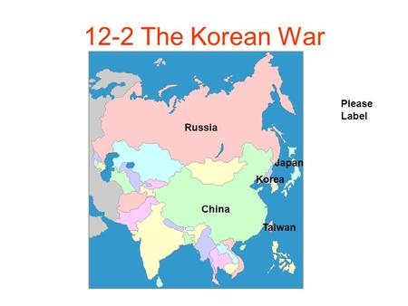 12-2 The Korean War Please Label Russia Korea Japan China Taiwan.