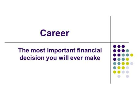 Career The most important financial decision you will ever make.