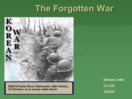 The Forgotten War Michael Zeller ED 648 2/25/03. The Korean landscape contains many mountains and hills which often became the sites of huge battles.