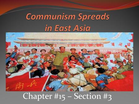 Chapter #15 – Section #3. China's Communist Revolution By the end of the World War II, the Chinese Communists had gained control of northern China. Communist.