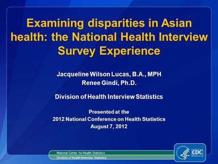 Jacqueline Wilson Lucas, B.A., MPH Renee Gindi, Ph.D. Division of Health Interview Statistics Presented at the 2012 National Conference on Health Statistics.