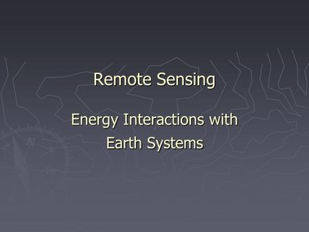 Remote Sensing Energy Interactions with Earth Systems.