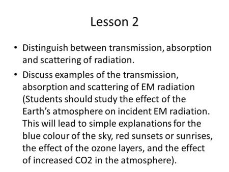 Lesson 2 Distinguish between transmission, absorption and scattering of radiation. Discuss examples of the transmission, absorption and scattering of EM.