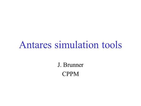 Antares simulation tools J. Brunner CPPM. Software scheme Calibrations Main stream External input Simulation Reconstruction.