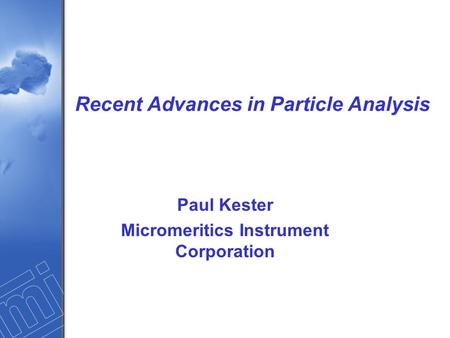 Recent Advances in Particle Analysis Paul Kester Micromeritics Instrument Corporation.