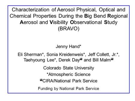 Characterization of Aerosol Physical, Optical and Chemical Properties During the Big Bend Regional Aerosol and Visibility Observational Study (BRAVO) Jenny.