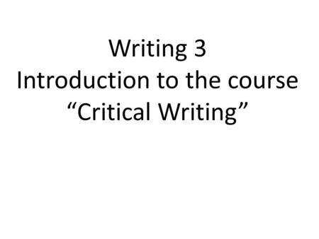"Writing 3 Introduction to the course ""Critical Writing"""