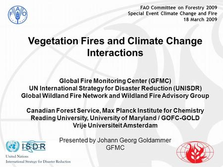 FAO Committee on Forestry 2009 Special Event Climate Change and Fire 18 March 2009 Vegetation Fires and Climate Change Interactions Global Fire Monitoring.