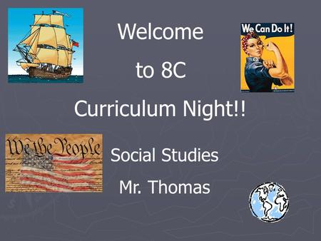 Welcome to 8C Curriculum Night!! Social Studies Mr. Thomas.