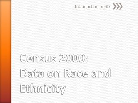 Introduction to GIS. » Should the census collect racial data at all?