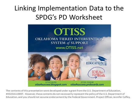 Linking Implementation Data to the SPDG's PD Worksheet The contents of this presentation were developed under a grant from the U.S. Department of Education,