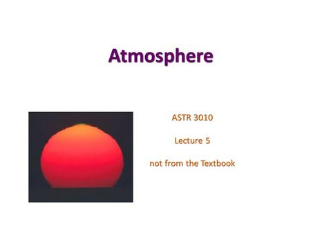 Atmosphere ASTR 3010 Lecture 5 not from the Textbook.