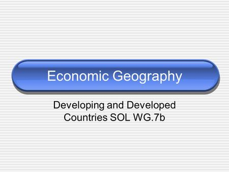 Economic Geography Developing and Developed Countries SOL WG.7b.