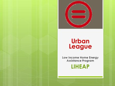 Urban League Low Income Home Energy Assistance Program LIHEAP.