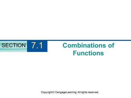 Copyright © Cengage Learning. All rights reserved. Combinations of Functions SECTION 7.1.