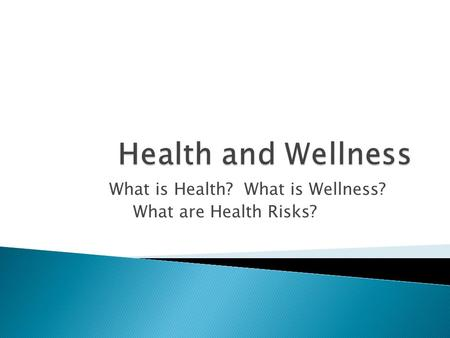What is Health? What is Wellness? What are Health Risks?