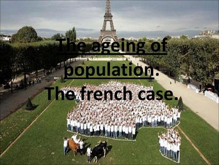 The ageing of population: The french case.. Introduction. - The ageing of the population: a trend which confirms … - …and which is again going to become.