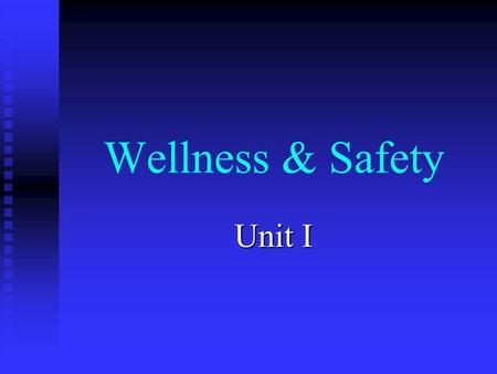 Wellness & Safety Unit I Health – A range of states with physical, mental, emotional, spiritual, and social components. Wellness – optimal health; the.