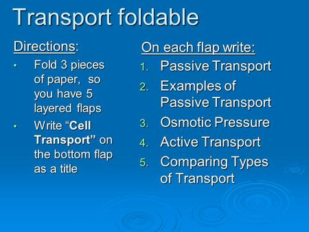 "Transport foldable Directions: Fold 3 pieces of paper, so you have 5 layered flaps Fold 3 pieces of paper, so you have 5 layered flaps Write ""Cell Transport"""