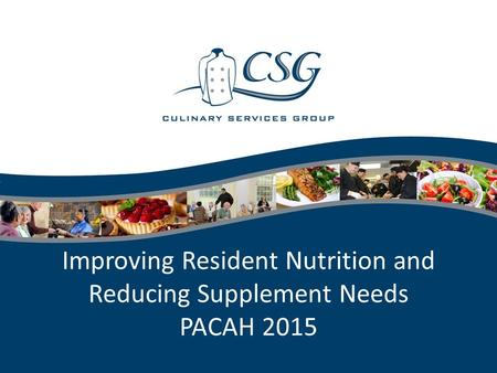 Improving Resident Nutrition and Reducing Supplement Needs PACAH 2015.