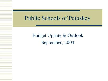 Public Schools of Petoskey Budget Update & Outlook September, 2004.