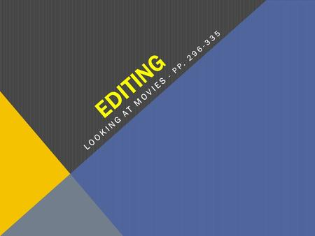 EDITING LOOKING AT MOVIES - PP. 296-335. WHAT IS EDITING?  The arrangement and assembly of footage, both picture and sound  Governs the relations between.