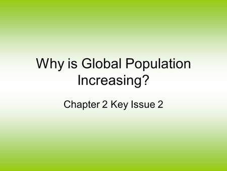 Why is Global Population Increasing? Chapter 2 Key Issue 2.