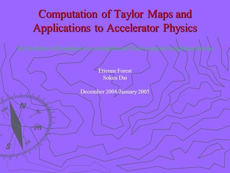 Computation of Taylor Maps and Applications to Accelerator Physics Six lectures with emphasis on examples and their computer implementations Etienne Forest.