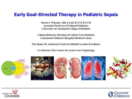 Early Goal-Directed Therapy in Pediatric Sepsis Derek S. Wheeler, MD, FAAP, FCCP, FCCM Associate Professor of Clinical Pediatrics University of Cincinnati.
