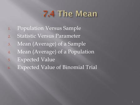 1. Population Versus Sample 2. Statistic Versus Parameter 3. Mean (Average) of a Sample 4. Mean (Average) of a Population 5. Expected Value 6. Expected.