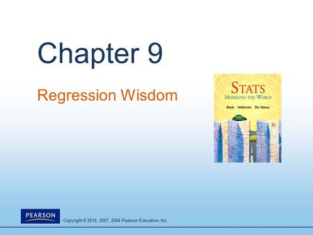 Copyright © 2010, 2007, 2004 Pearson Education, Inc. Chapter 9 Regression Wisdom.
