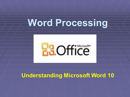 Word Processing Understanding Microsoft Word 10. Benefits of a Word Processor Word Processing Is the use of a computer and software to produce written.