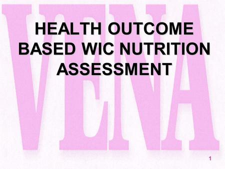 1 HEALTH OUTCOME BASED WIC NUTRITION ASSESSMENT. 2 Introduction The purpose of this module is to explore a model for nutrition assessment offered as an.