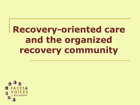 Recovery-oriented care and the organized recovery community.