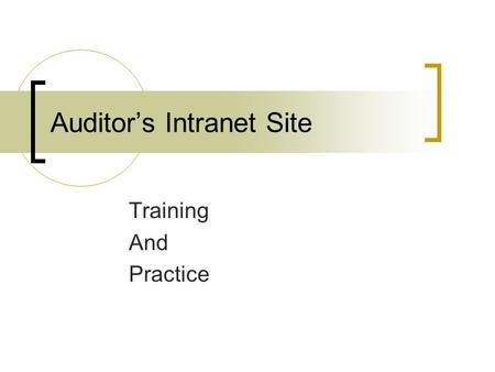 Auditor's Intranet Site Training And Practice. What's available on our site Accounts Payable information, such as vendor payments Finance system information,