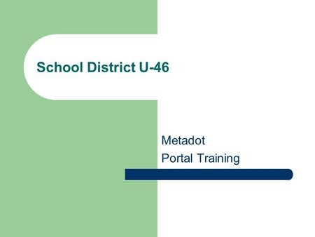 School District U-46 Metadot Portal Training. Agenda Intro – Objective Useful Terms Main Page Login Help/Support My Website Enable Editing Edit Your Home.