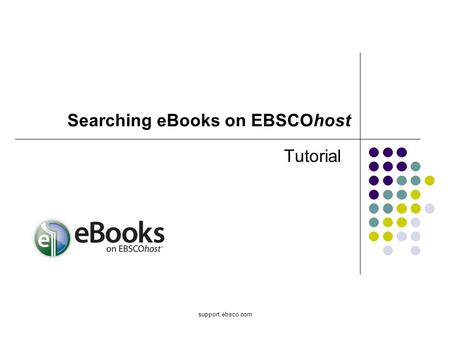 Support.ebsco.com Tutorial Searching eBooks on EBSCOhost.