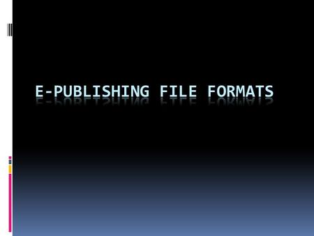 Overview  A writer or publisher has many options when it comes to choosing a format for publication  Every format has its proponents & challenges 