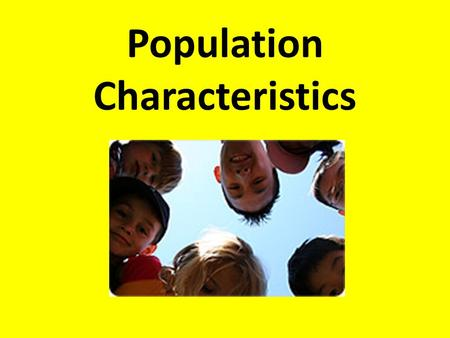 Population Characteristics. Human Development Index A set of living conditions that gives a general picture of what life is like in a given country.