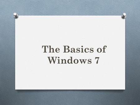 The Basics of Windows 7. Logging In Start Button.
