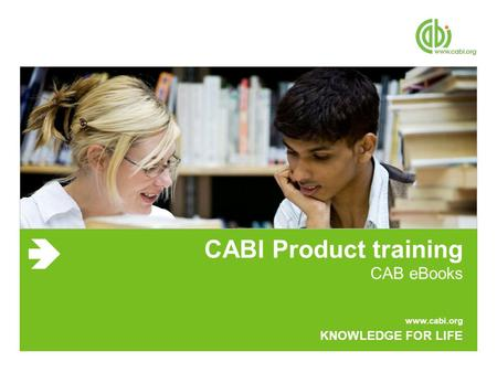 Www.cabi.org KNOWLEDGE FOR LIFE CABI Product training CAB eBooks.