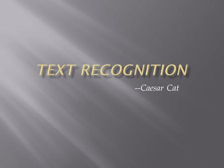 --Caesar Cat.  Write an optical character recognition application that identifies and recognizes printed text within an image.