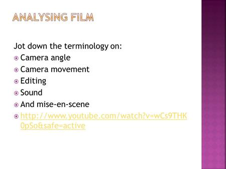 Jot down the terminology on:  Camera angle  Camera movement  Editing  Sound  And mise-en-scene   0pSo&safe=active.