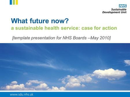 What future now? a sustainable health service: case for action [template presentation for NHS Boards –May 2010]