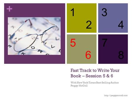 + Fast Track to Write Your Book – Session 5 & 6 With New York Times Best Selling Author Peggy McColl  1 2 3 4 5 6 7 8.