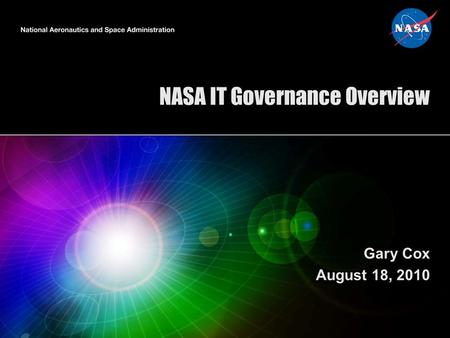 NASA IT Governance Overview Gary Cox August 18, 2010.
