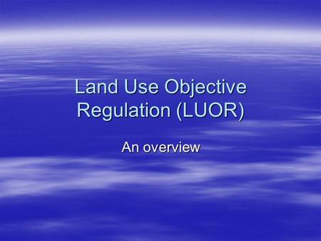 Land Use Objective Regulation (LUOR) An overview.