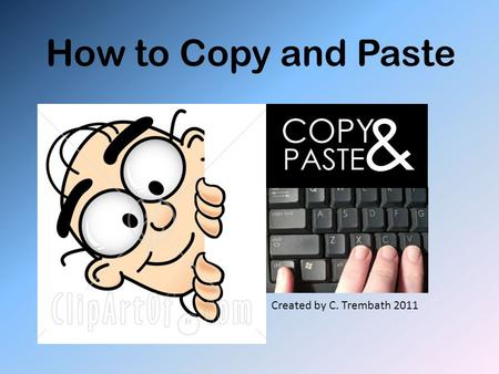 How to Copy and Paste Created by C. Trembath 2011.