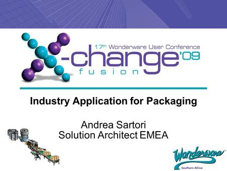 Industry Application for Packaging Andrea Sartori Solution Architect EMEA.